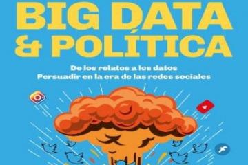 Big Data & Política, el libro de Luciano Galup sobre comunicación digital y elecciones